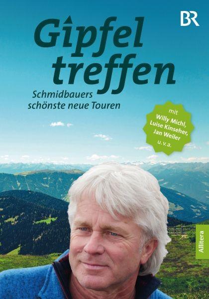 Gipfeltreffen - Schmidbauers schönste neue Touren