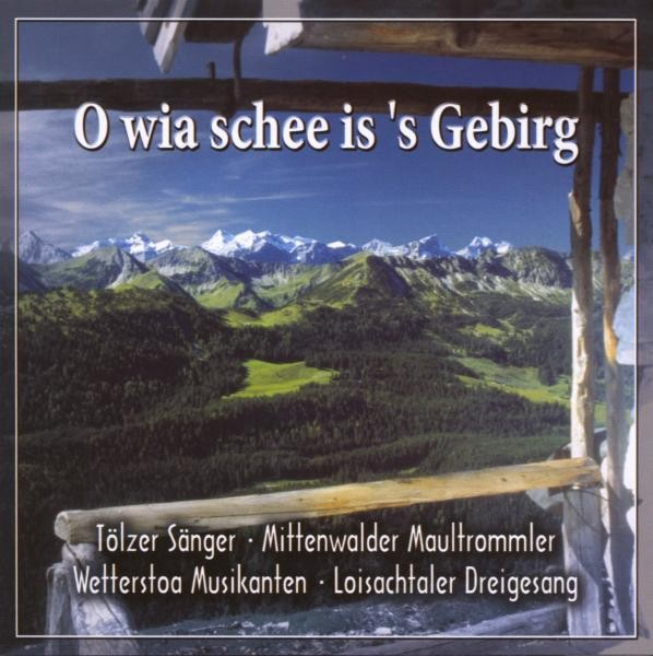 O wia schee is 's Gebirg