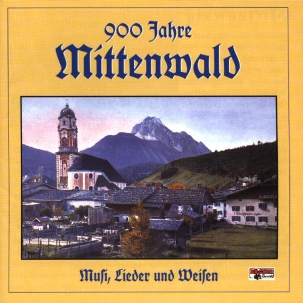 900 Jahre Mittenwald-Musi,Lieder u.Weisen