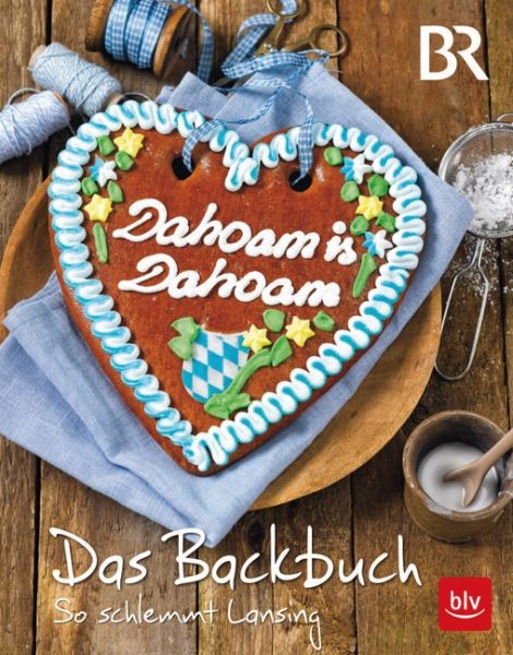 Dahoam is Dahoam - Das Backbuch